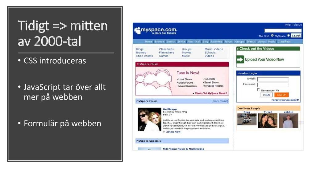 Tidigt => mitten av 2000-tal • CSS introduceras...