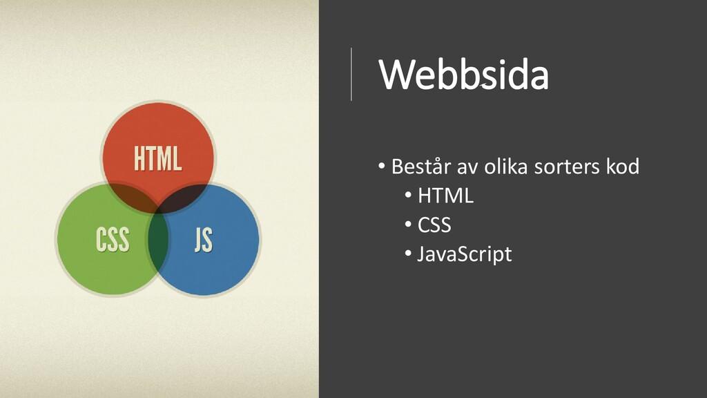 Webbsida • Består av olika sorters kod • HTML •...