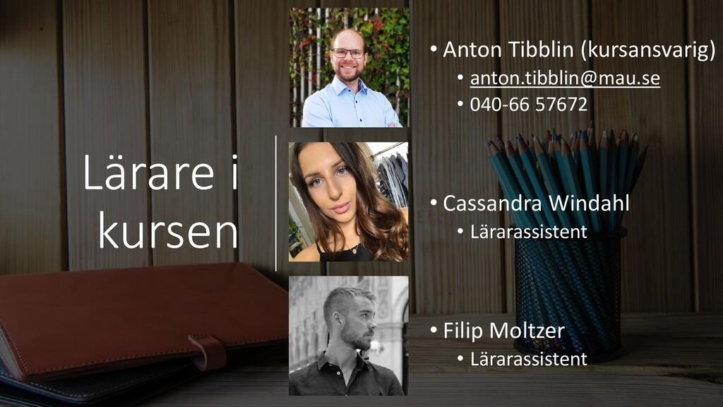 Lärare i kursen • Anton Tibblin (kursansvarig) ...