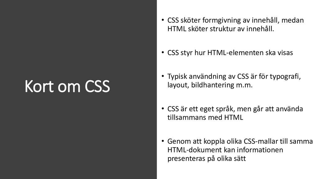 Kort om CSS • CSS sköter formgivning av innehål...