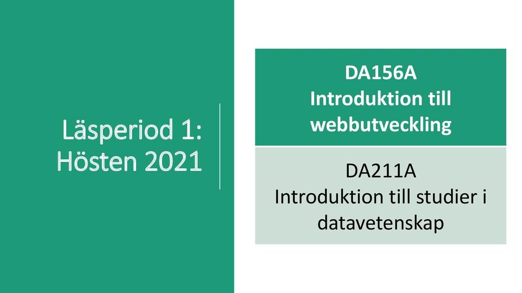 Läsperiod 1: Hösten 2021 DA156A Introduktion ti...