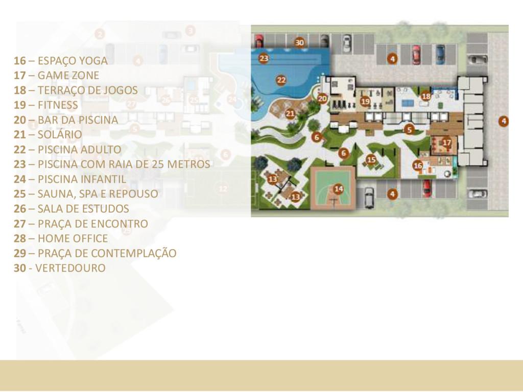 16 – ESPAÇO YOGA 17 – GAME ZONE 18 – TERRAÇO DE...