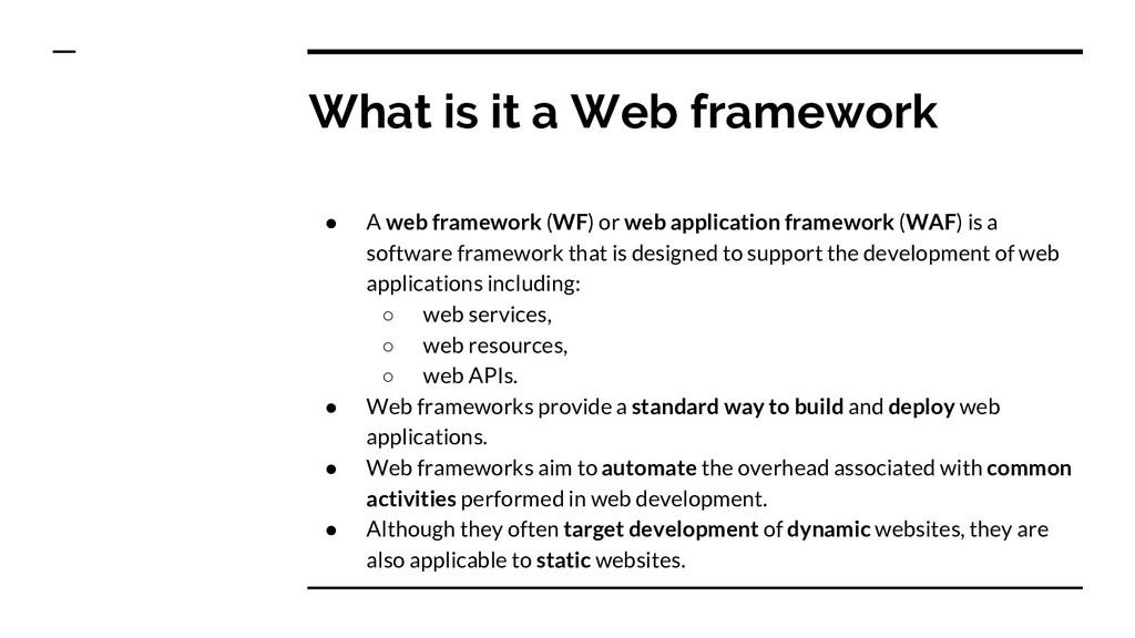 What is it a Web framework ● A web framework (W...