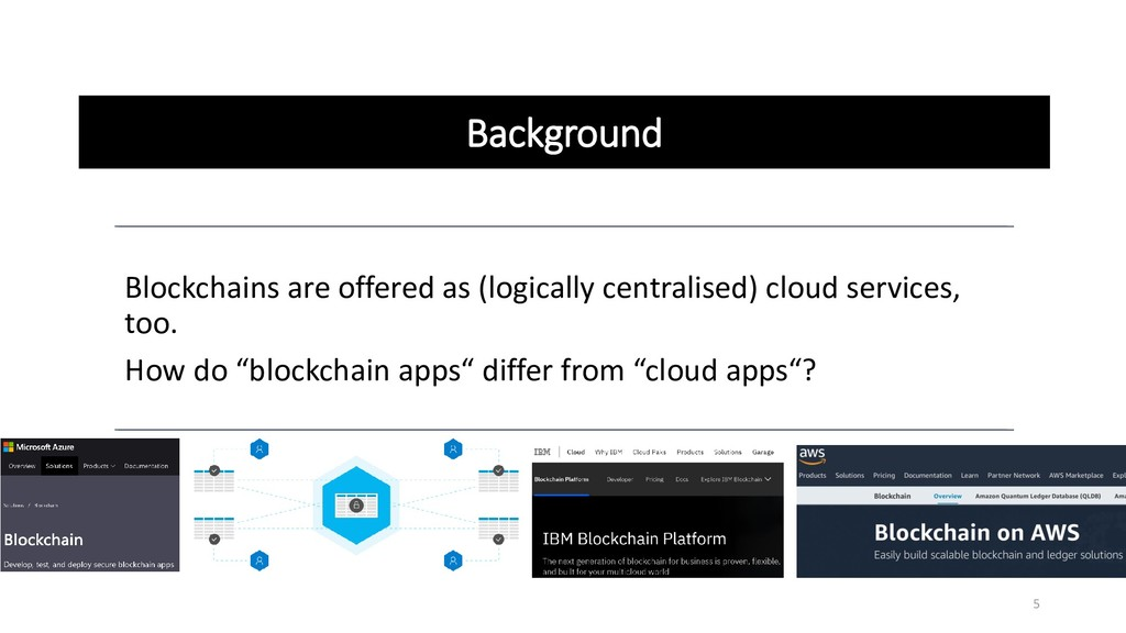 Background Blockchains are offered as (logicall...