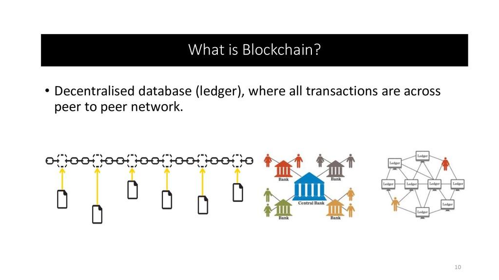 What is Blockchain? • Decentralised database (l...