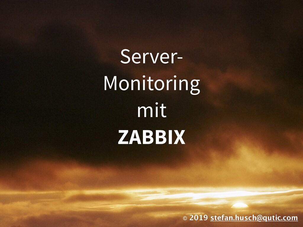 © 2019 stefan.husch@qutic.com Server- Monitorin...