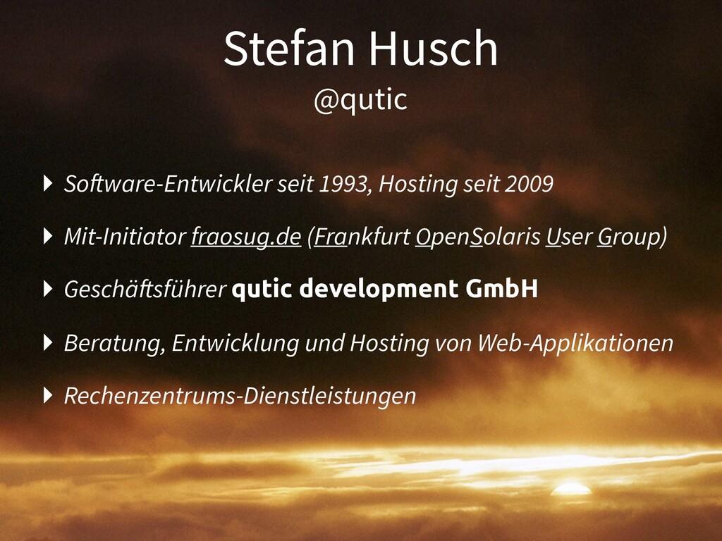 Stefan Husch @qutic ‣ Software-Entwickler seit ...