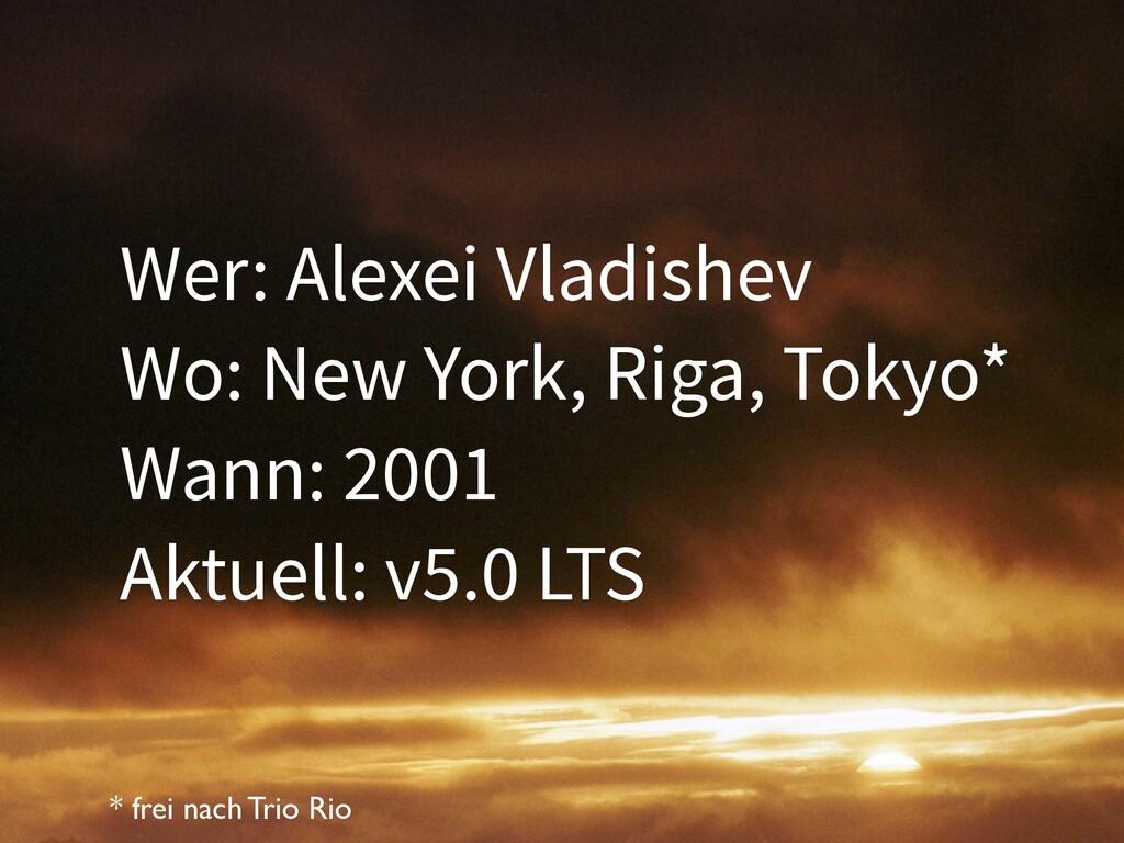 Wer: Alexei Vladishev Wo: New York, Riga, Tokyo...