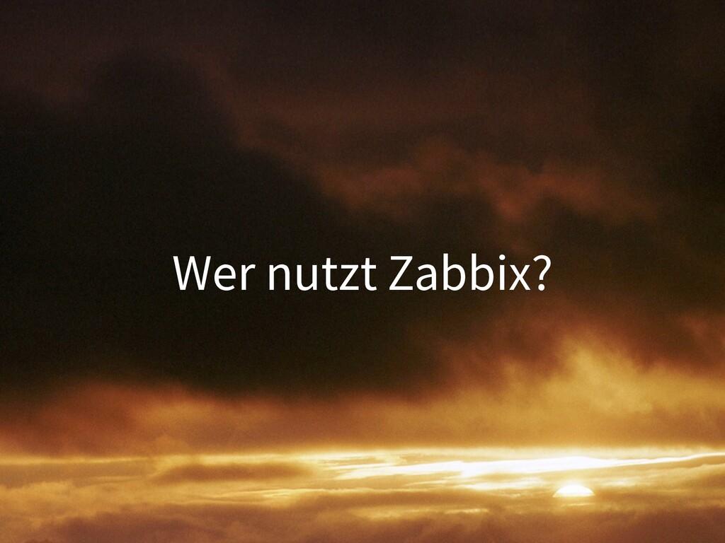 Wer nutzt Zabbix?