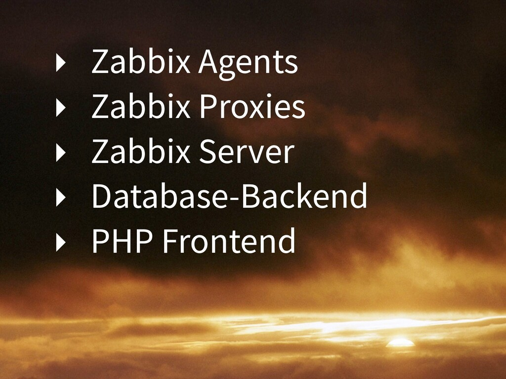 ‣ Zabbix Agents ‣ Zabbix Proxies ‣ Zabbix Serve...