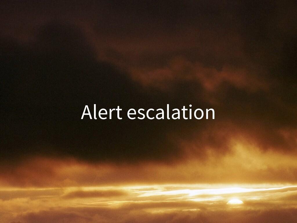 Alert escalation