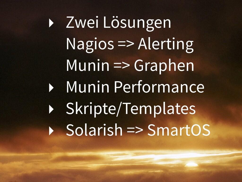 ‣ Zwei Lösungen Nagios => Alerting Munin => Gra...