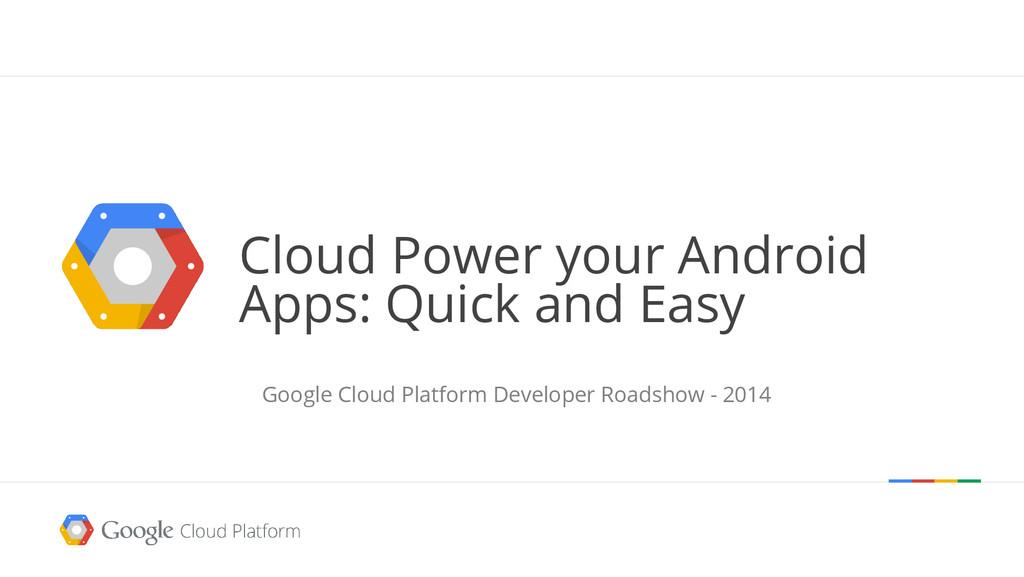 Cloud Power your Android Apps: Quick and Easy G...