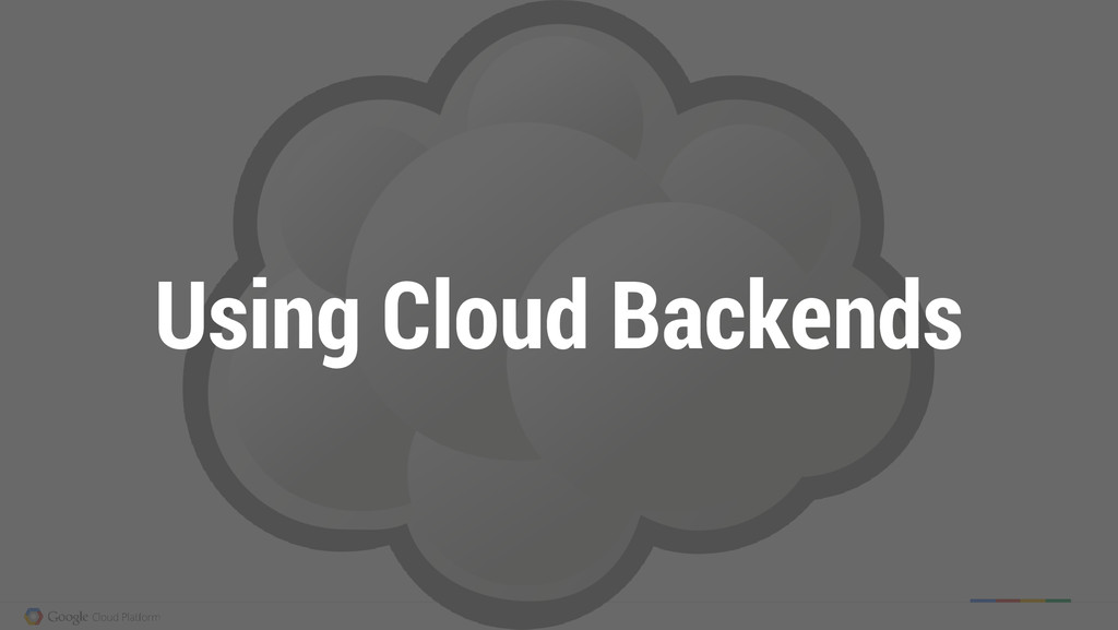Using Cloud Backends
