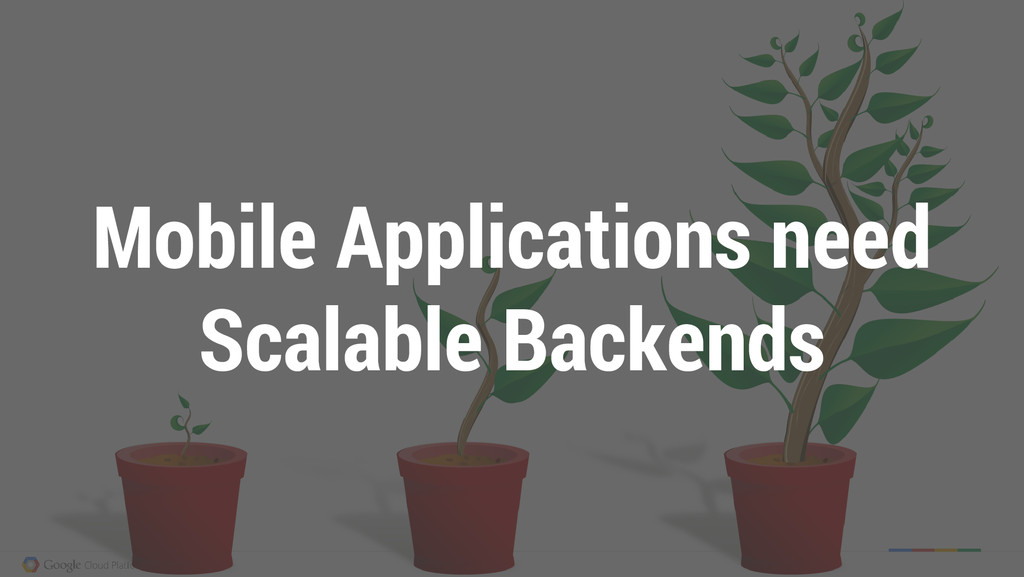 Mobile Applications need Scalable Backends