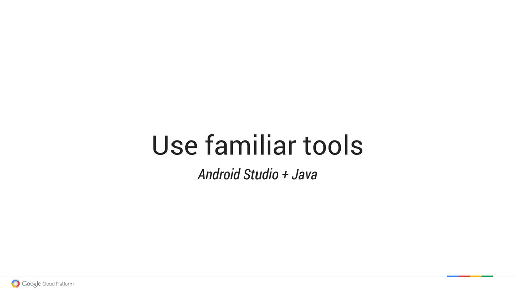 Use familiar tools Android Studio + Java