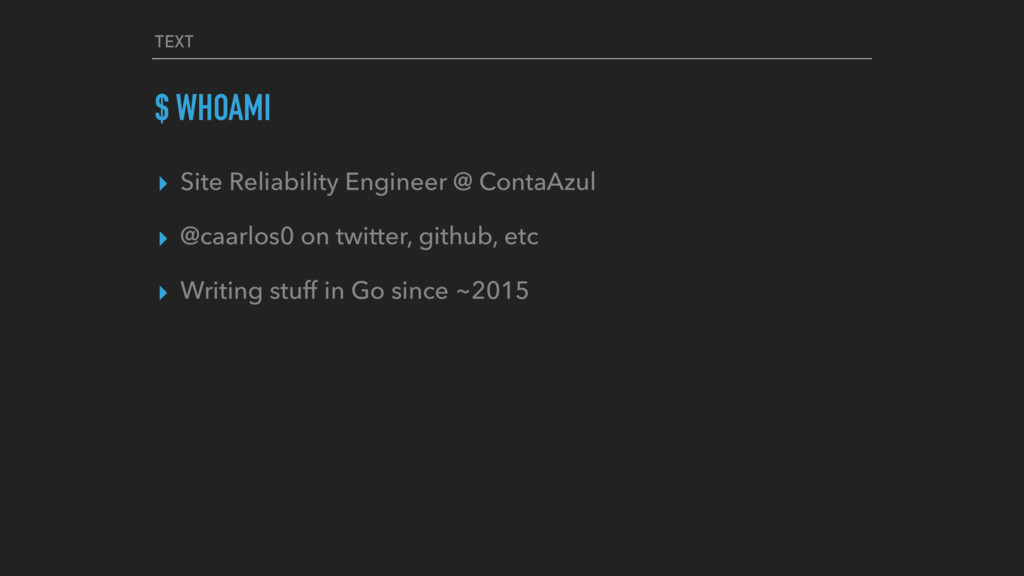 TEXT $ WHOAMI ▸ Site Reliability Engineer @ Con...
