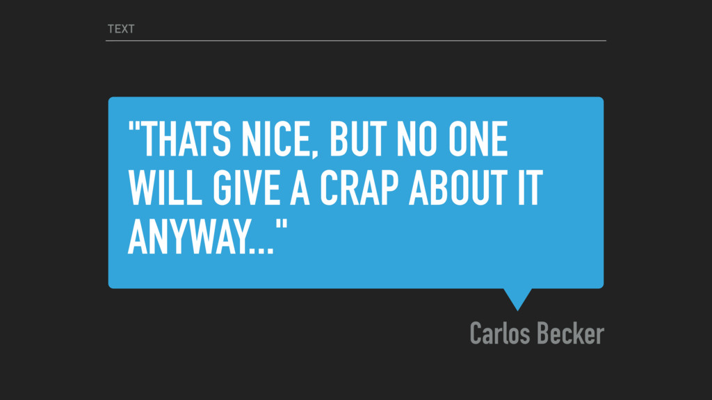 """THATS NICE, BUT NO ONE WILL GIVE A CRAP ABOUT ..."