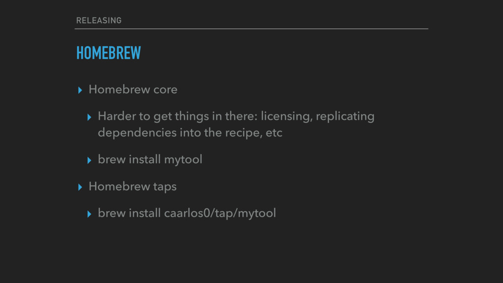 RELEASING HOMEBREW ▸ Homebrew core ▸ Harder to ...