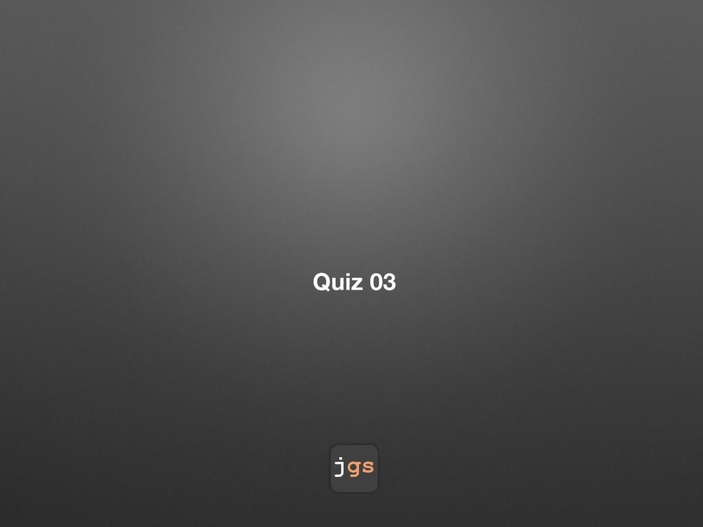 jgs Quiz 03