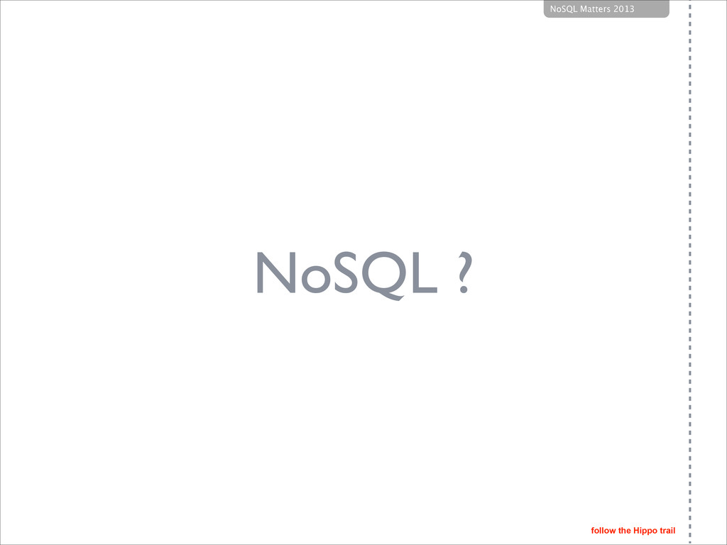 follow the Hippo trail NoSQL Matters 2013 OneHi...