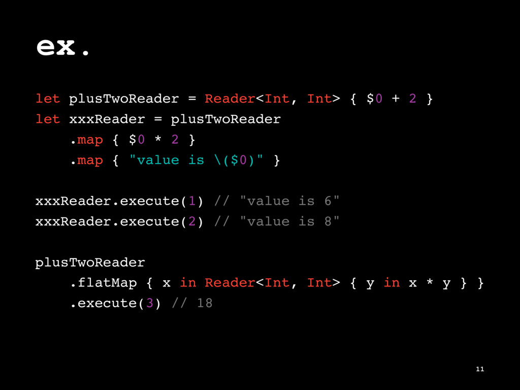 ex. let plusTwoReader = Reader<Int, Int> { $0 +...