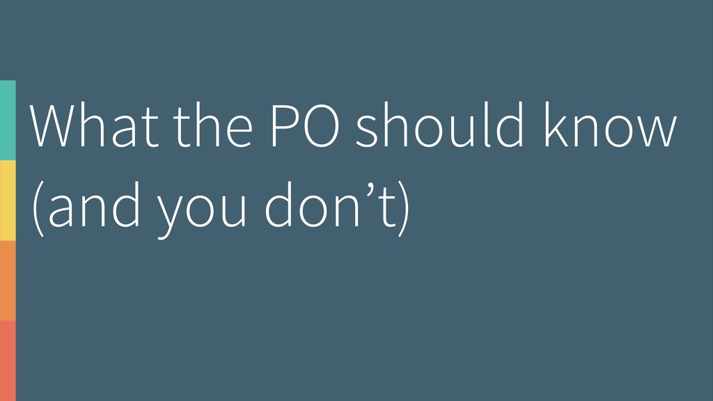 What the PO should know (and you don't)
