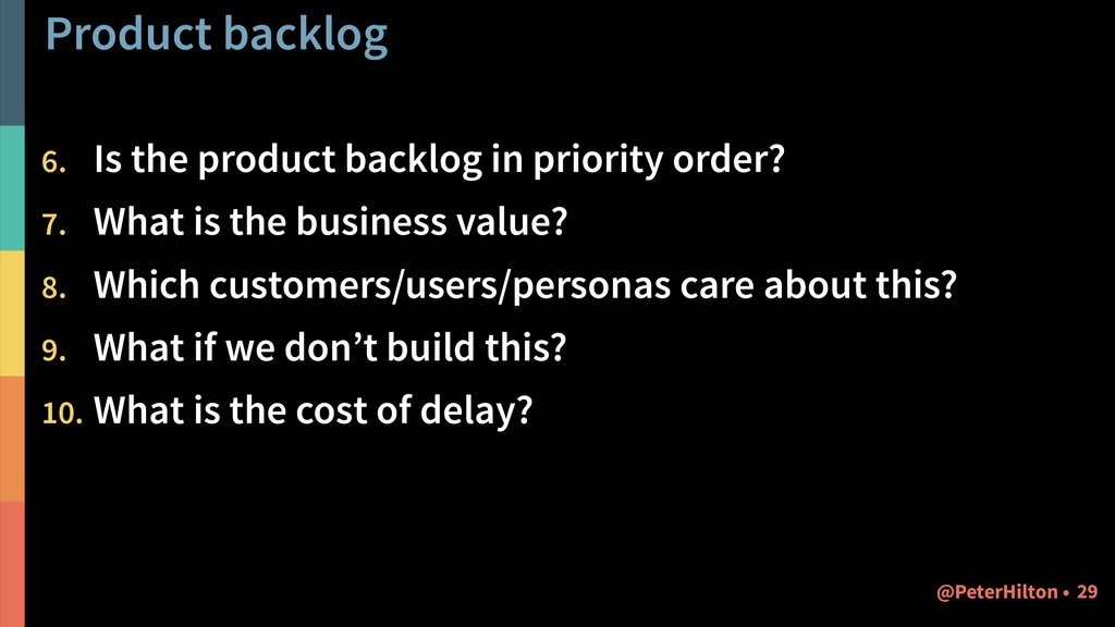 Product backlog 6. Is the product backlog in pr...