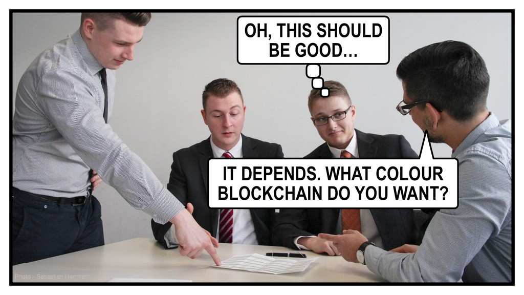 IT DEPENDS. WHAT COLOUR BLOCKCHAIN DO YOU WANT?...