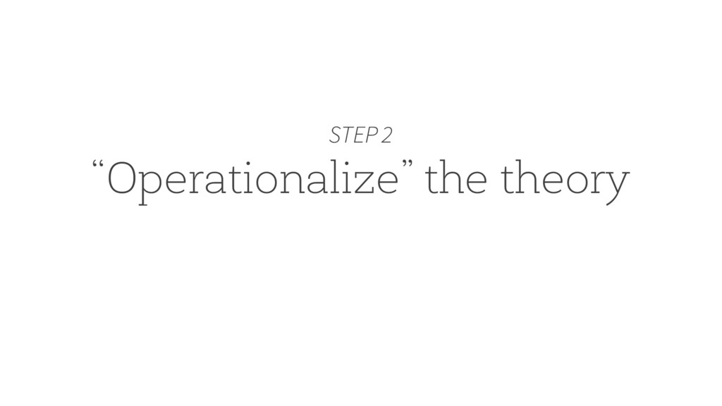 """Operationalize"" the theory STEP 2"