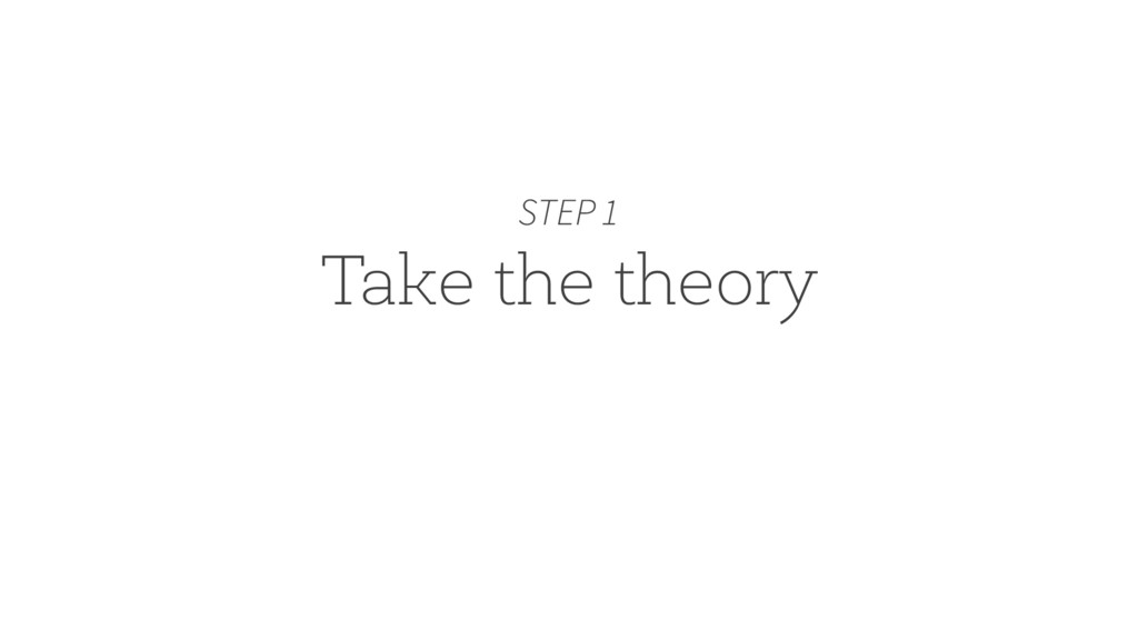 Take the theory STEP 1