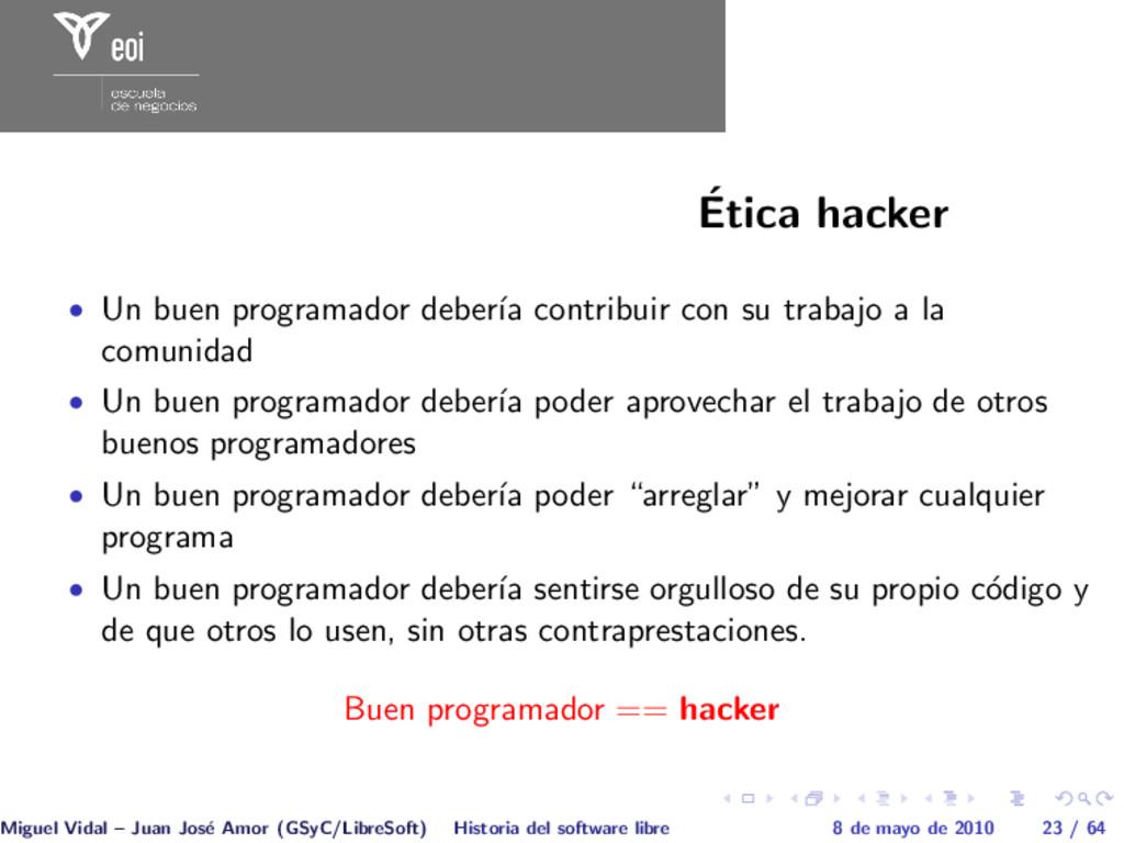´ Etica hacker • Un buen programador deber´ ıa ...
