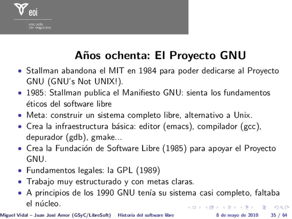 A˜ nos ochenta: El Proyecto GNU • Stallman aban...