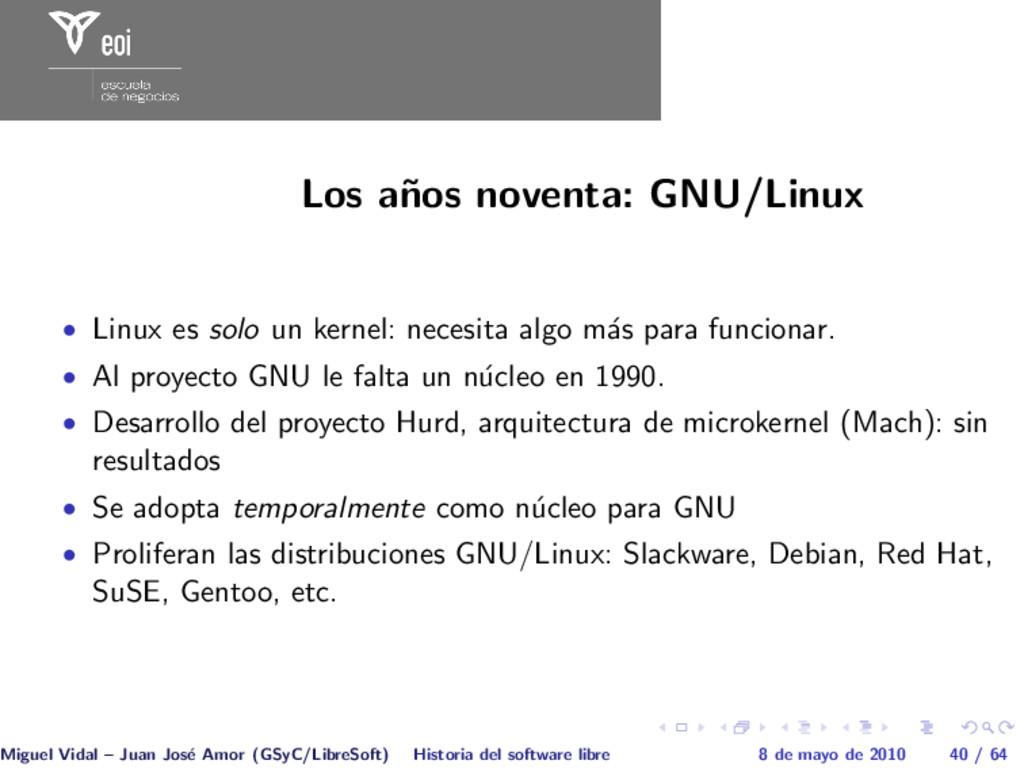 Los a˜ nos noventa: GNU/Linux • Linux es solo u...