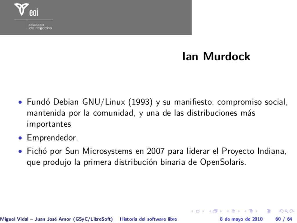Ian Murdock • Fund´ o Debian GNU/Linux (1993) y...