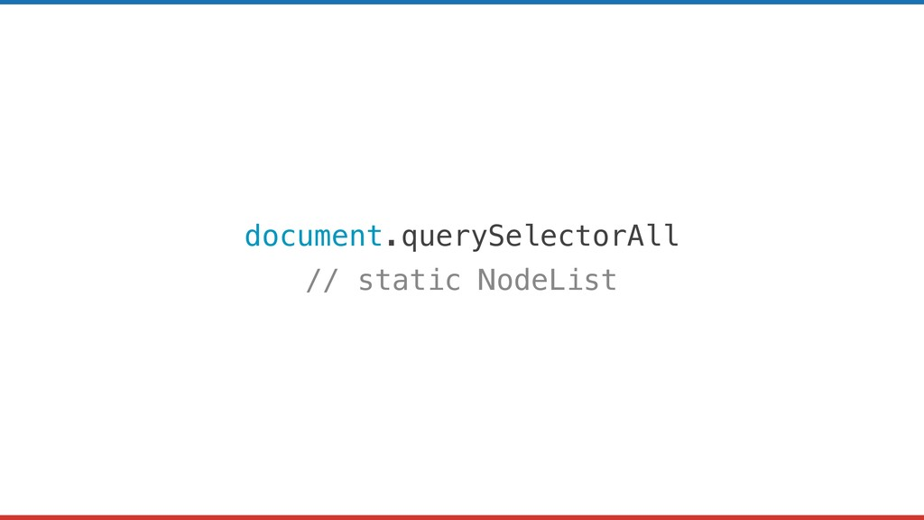 document.querySelectorAll // static NodeList