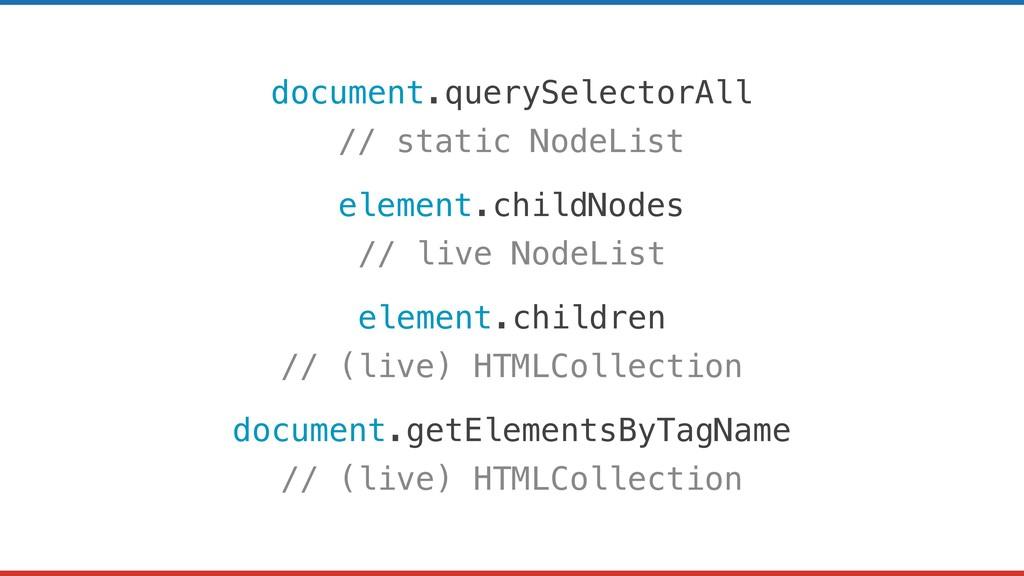 document.querySelectorAll // static NodeList el...