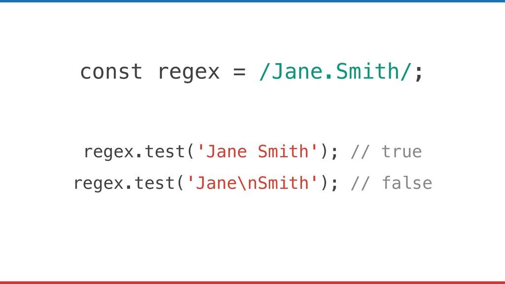 const regex = /Jane.Smith/; regex.test('Jane Sm...