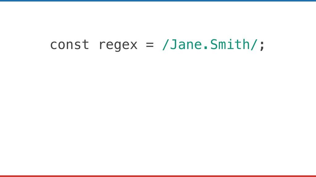 const regex = /Jane.Smith/;