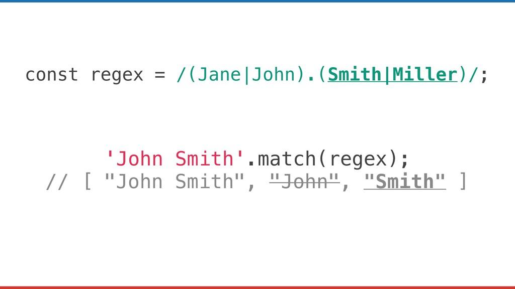 const regex = /(Jane|John).(Smith|Miller)/; 'Jo...