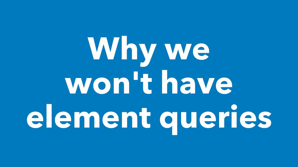 Why we won't have element queries