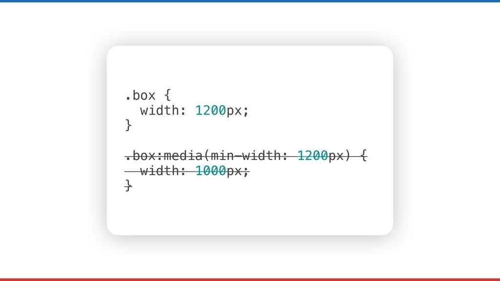 .box { width: 1200px; } .box:media(min-width: 1...