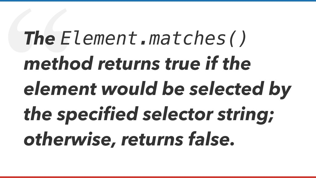 """ The Element.matches() method returns true if ..."