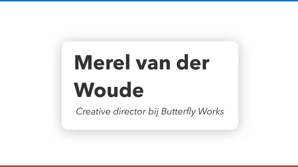 Merel van der Woude Creative director bij Butte...