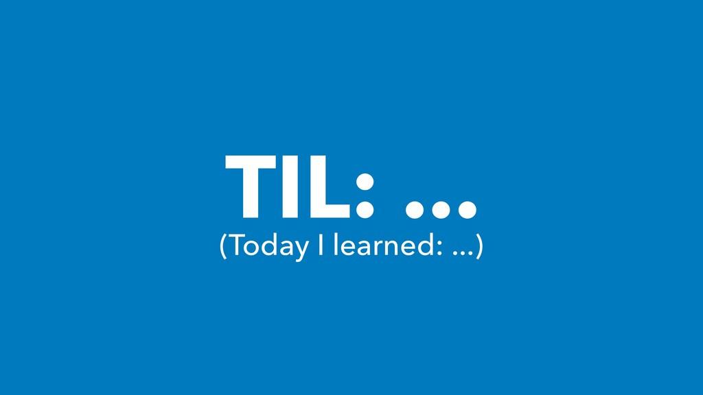 TIL: ... (Today I learned: ...)