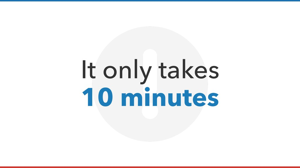 It only takes 