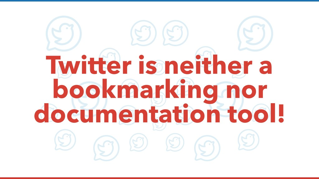 Twitter is neither a bookmarking nor documentat...