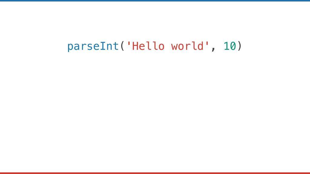 parseInt('Hello world', 10)
