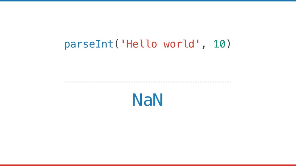parseInt('Hello world', 10) NaN