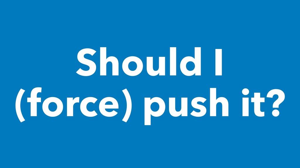 Should I (force) push it?
